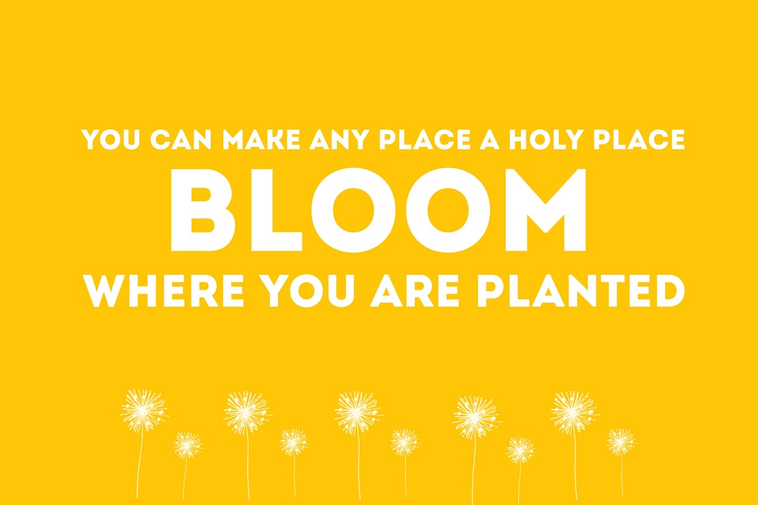 Bloom where you are planted. Make any place a holy place. Come, Follow Me handouts for Young Women from LDS Nest. Free download! #LDS #LDSYW #LDSNEST #YWIDEAS